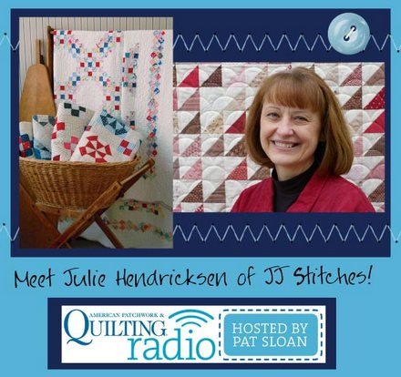 Pat sloan American Patchwork and Quilting radio Julie Hendricksen guest