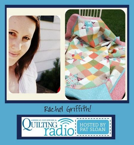 Pat Sloan American Patchwork and Quilting radio Rachel Griffith guest