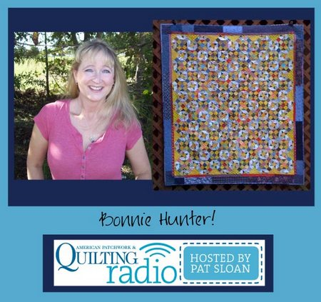 Pat Sloan American Patchwork and Quilting radio Bonnie Hunter guest