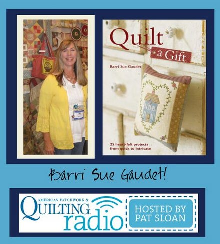 Pat Sloan American Patchwork and Quilting radio Barri Sue Gaudet Bareroots guest