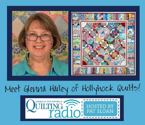 Pat sloan American Patchwork and Quilting radio Glenna Hailey Hollyhock guest
