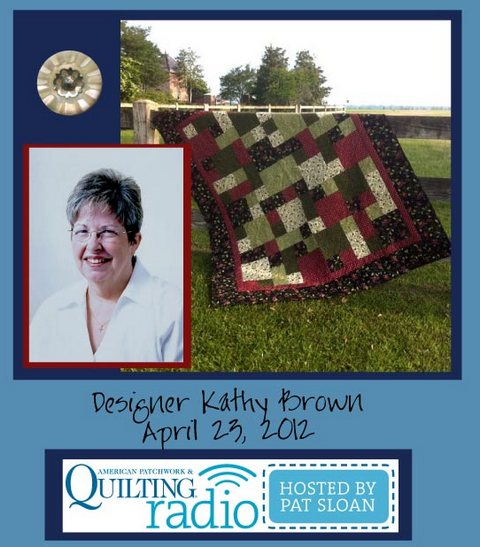 Pat Sloan American Patchwork and Quilting radio Kathy Brown guest