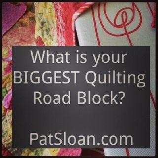 Pat sloan your biggest quilting road block