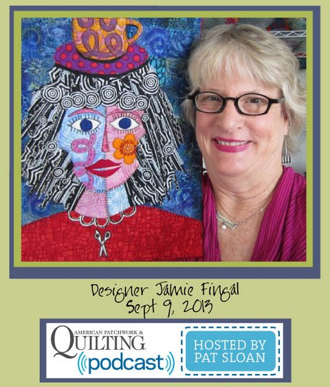 Pat Sloan American Patchwork and Quilting radio Jamie Fingal sept guest