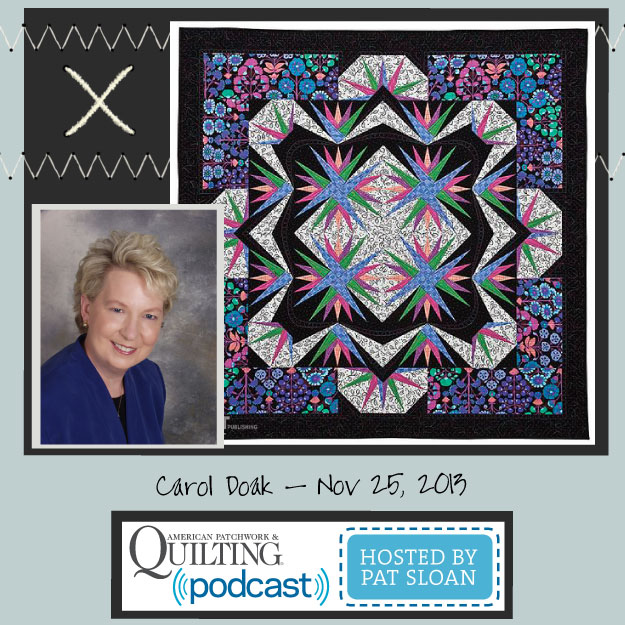Pat Sloan American Patchwork and Quilting radio Carol Doak Nov guest
