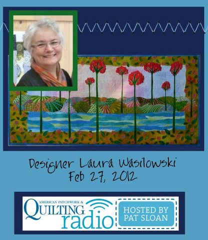 Pat Sloan American Patchwork and Quilting radio Laura Wasilowski guest
