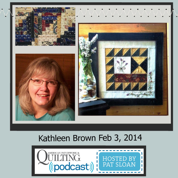 Pat Sloan American Patchwork and Quilting radio Kathleen Brown Feb guest