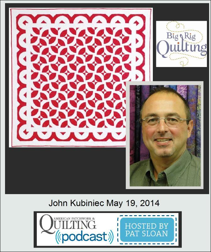 Pat Sloan American Patchwork and Quilting radio John Kubinac guest