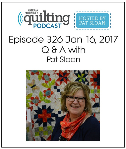 American Patchwork Quilting Pocast episode 326 Pat Sloan