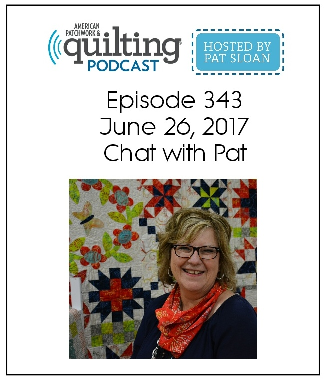 American Patchwork Quilting Pocast episode 343 Pat Sloan
