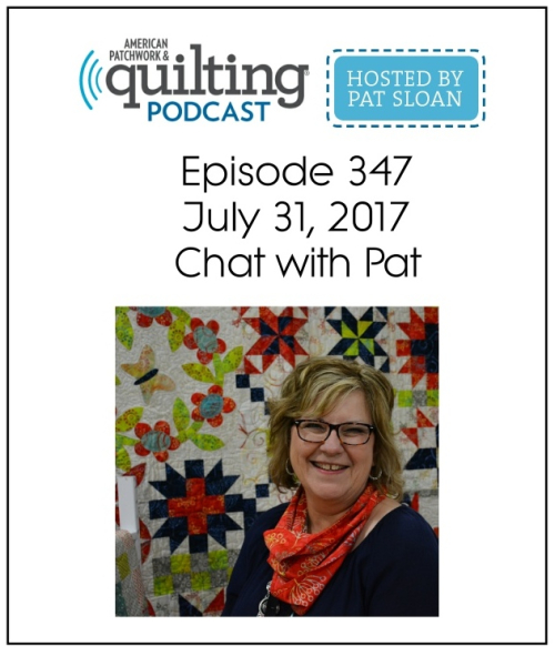 American Patchwork Quilting Pocast episode 347 chat with Pat Sloan