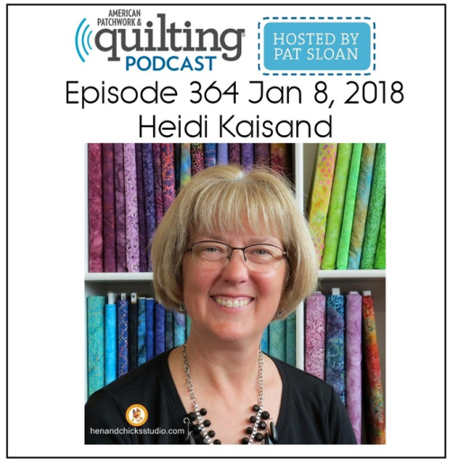 American Patchwork Quilting Pocast episode 364 Heidi Kaisand