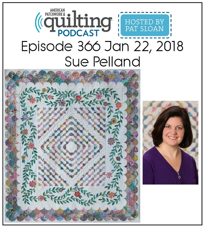 American Patchwork Quilting Pocast episode 366 Sue Pelland