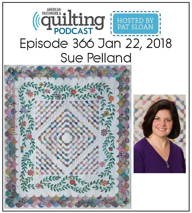 American Patchwork Quilting Pocast episode 366 Sue Pelland