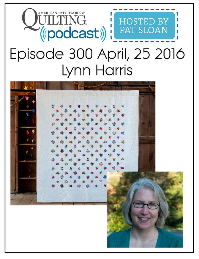 American Patchwork Quilting Pocast episode 300 Lynn Harris
