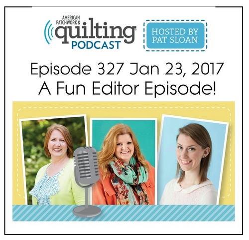 American Patchwork Quilting Pocast episode 327 Editors