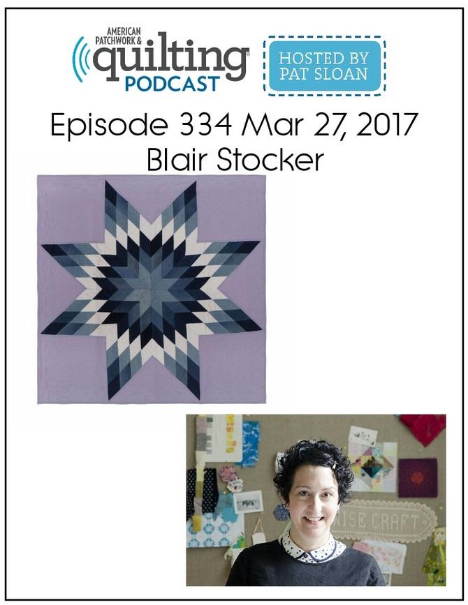 American Patchwork Quilting Pocast episode 334 Blair Stocker