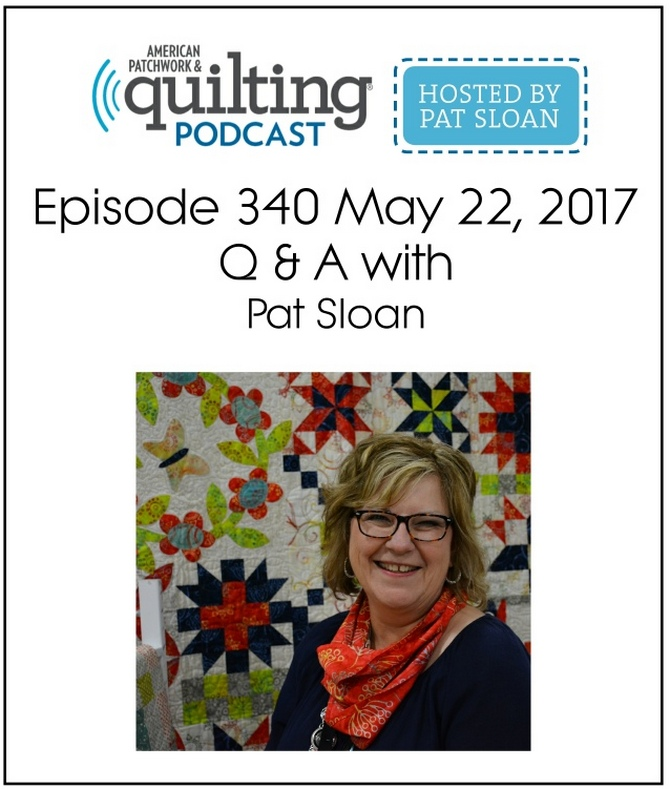 American Patchwork Quilting Pocast episode 340 Pat Sloan