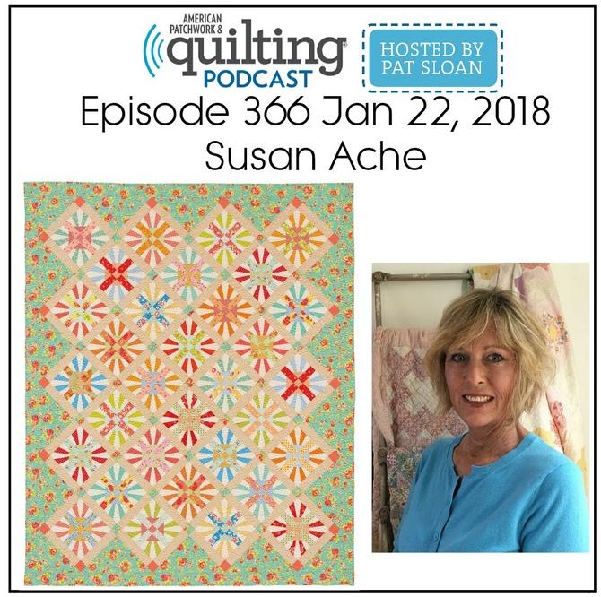 American Patchwork Quilting Pocast episode 366 Susan Ache