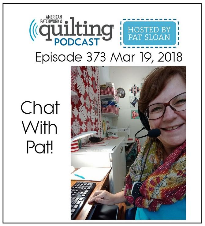 American Patchwork Quilting Pocast episode 373 Pat Sloan
