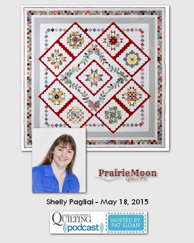 American Patchwork and Quilting Pocast guests Shelly Pagliai May 2015