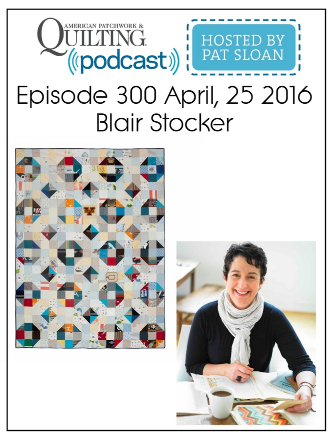 American Patchwork Quilting Pocast episode 300 Blair Stocker