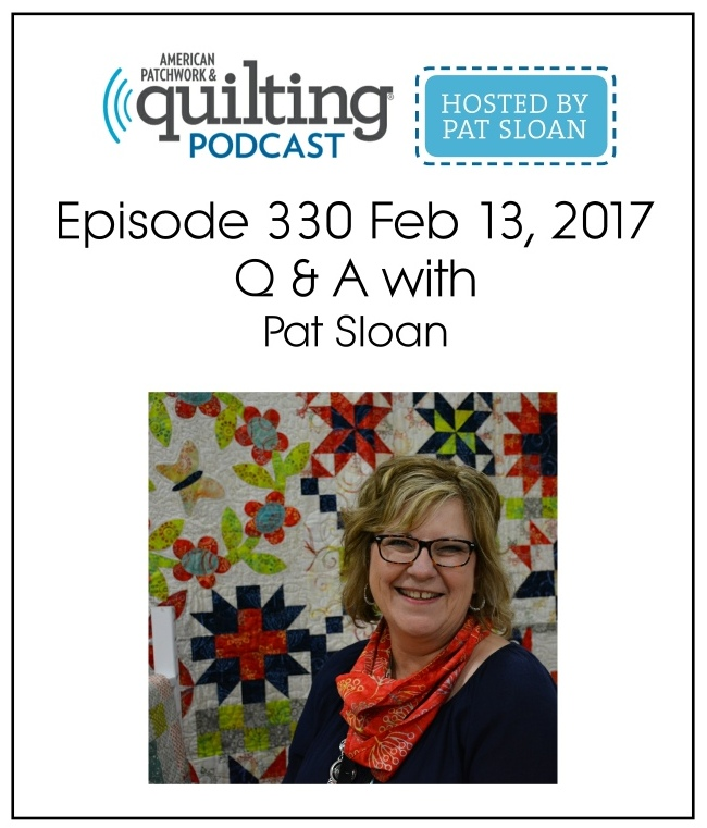 American Patchwork Quilting Pocast episode 330 Pat Sloan