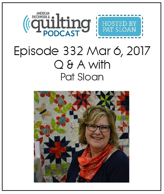 American Patchwork Quilting Pocast episode 332 Pat Sloan