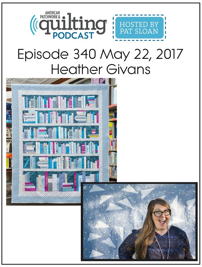 American Patchwork Quilting Pocast episode 340 Heather Givans