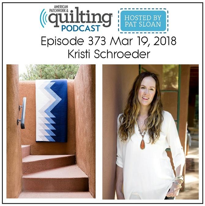 American Patchwork Quilting Pocast episode 373 Kristi Schroeder