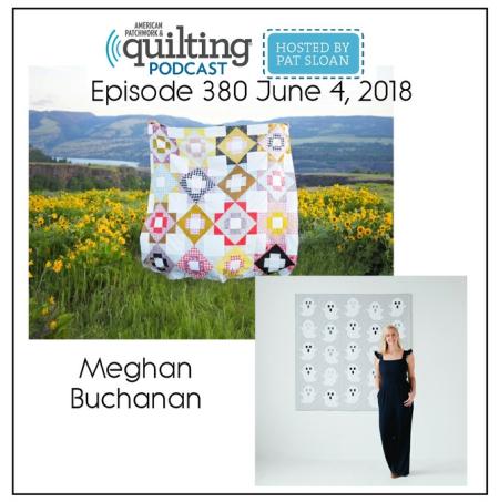 American Patchwork Quilting Pocast episode 380 Meghan Buchanan