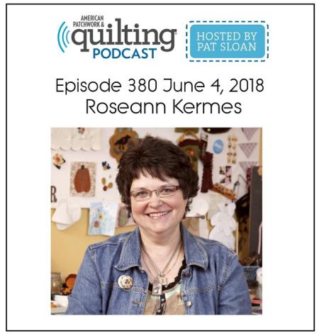 American Patchwork Quilting Pocast episode 380 Roseann Kermes