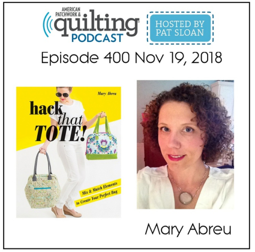 American Patchwork Quilting Pocast episode 400 Mary Abreu