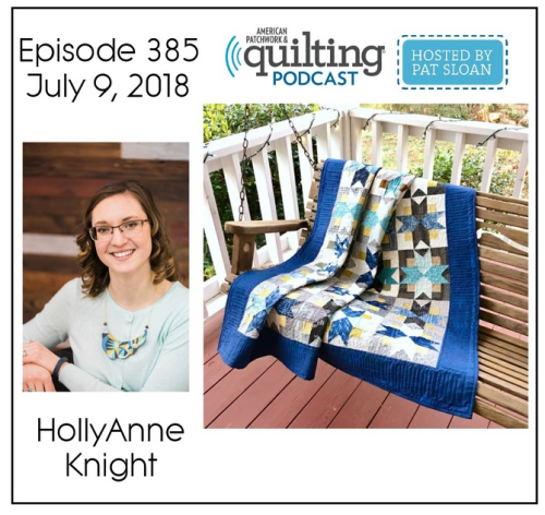 American Patchwork Quilting Pocast episode 385 HollyAnne Knight