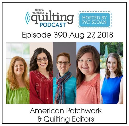 American Patchwork Quilting Pocast episode 390 APQ Editors