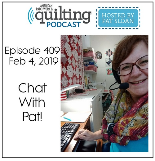 American Patchwork Quilting Pocast episode 409 chat with pat