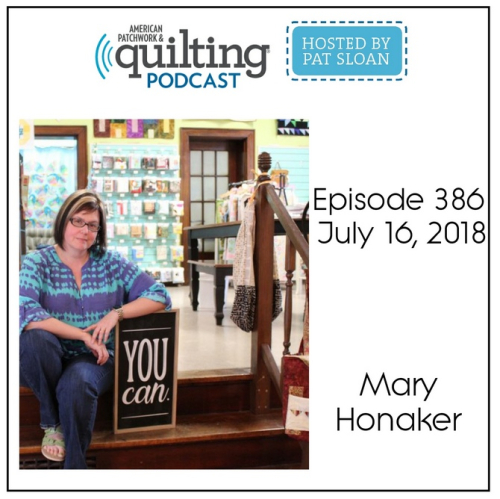 American Patchwork Quilting Pocast episode 386 Mary Honaker