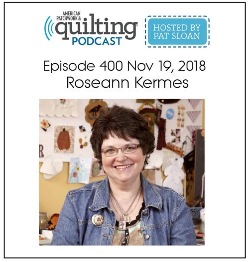 American Patchwork Quilting Pocast episode 400 Roseann Kermes