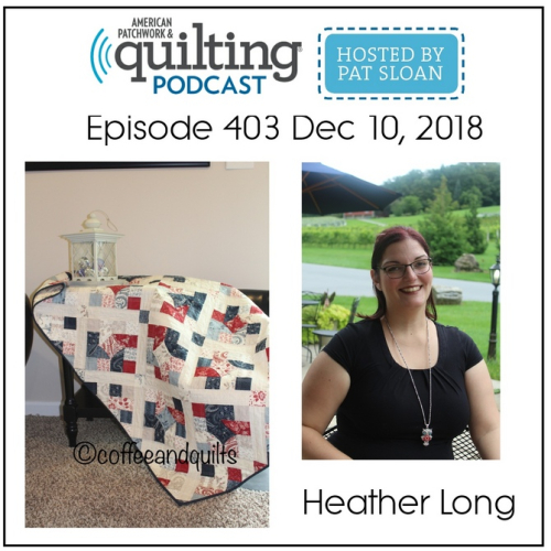 American Patchwork Quilting Pocast episode 403 Heather Long