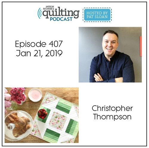 American Patchwork Quilting Pocast episode 407 Christopher Thompson