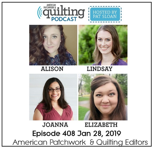 American Patchwork Quilting Pocast episode 408 editors