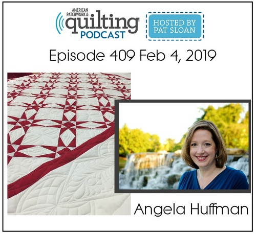 American Patchwork Quilting Pocast episode 409 Angela Huffman