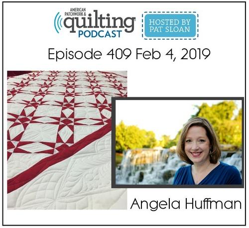 American Patchwork Quilting Pocast episode 409 Angela Huffman
