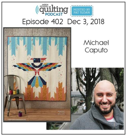 American Patchwork Quilting Pocast episode 402 Micahel Caputo