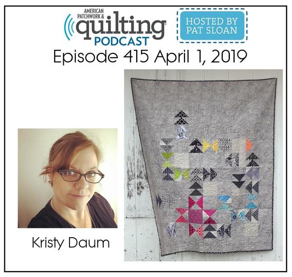 American Patchwork Quilting Pocast episode 415 Kristy Daum
