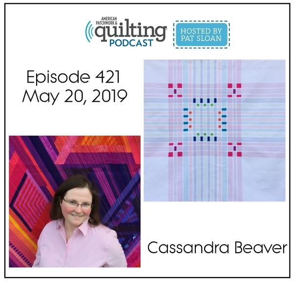 American Patchwork Quilting Pocast episode 421 Cassandra Beaver