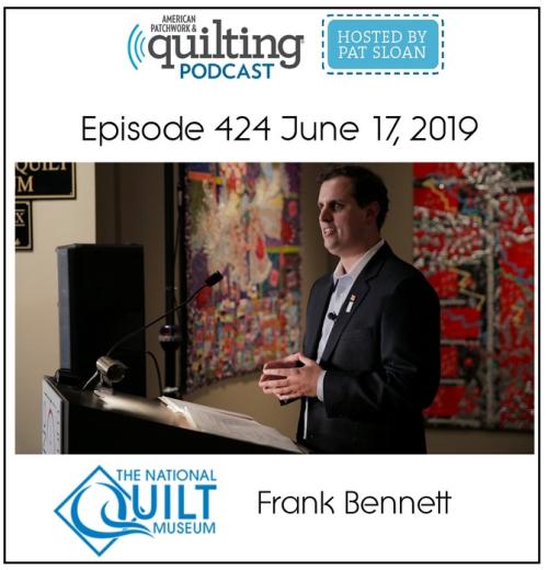 American Patchwork Quilting Pocast episode 424 Frank Bennett