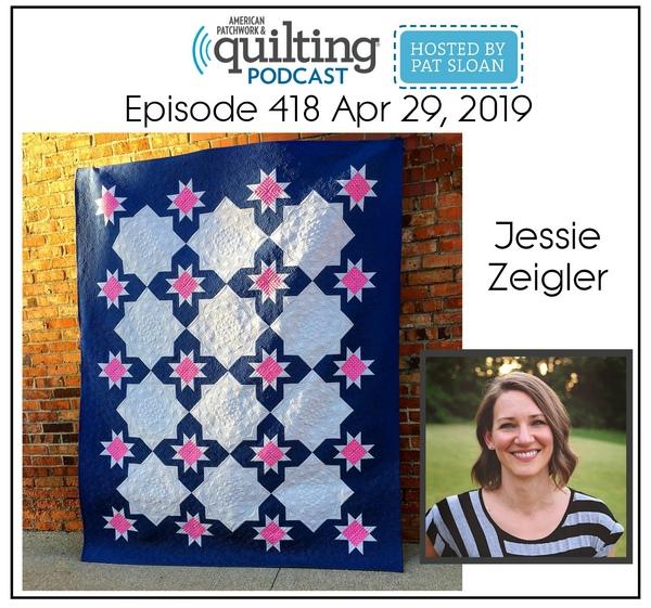 American Patchwork Quilting Pocast episode 418 Jess zeigler