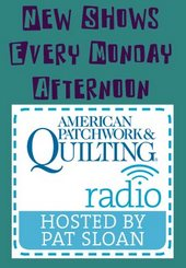 American  Patchwork & Quilting Radio - Hosted by Pat Sloan.